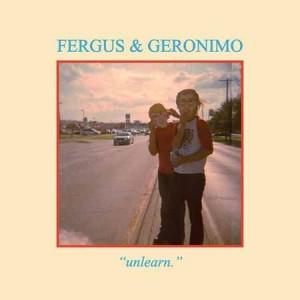 Fergus & Geronimo - Unlearn