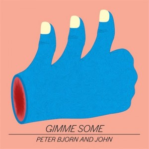 Peter-Bjorn-and-John-Gimme-Some