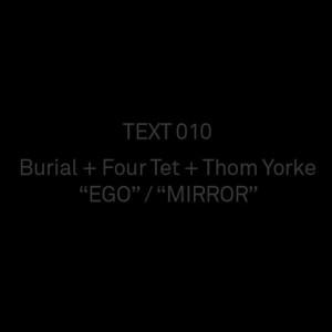 """Burial, Four Tet & Thom Yorke - """"Ego"""" / """"Mirror"""""""