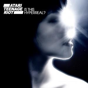 Atari Teenage Riot - Is This Hyperreal