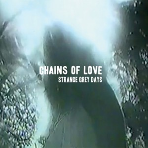 Chains of Love - Strange Grey Days