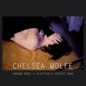 Chelsea Wolfe - Unknown Rooms