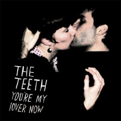 The Teeth - You're My Lover Now