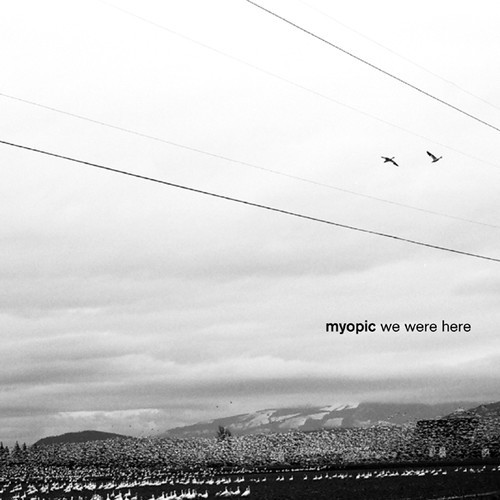 myopic - we were here
