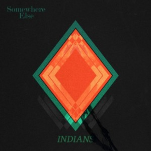 Indians - Somewhere Else