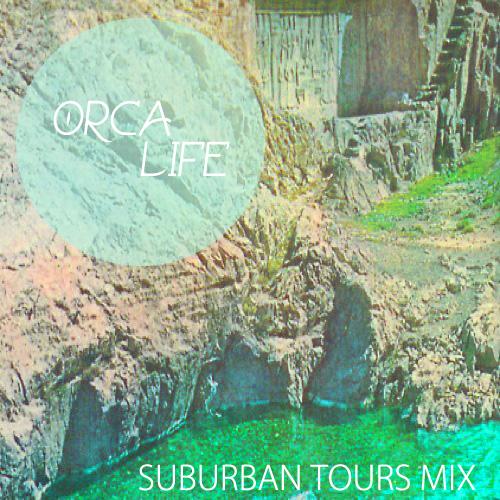 Orca Life - Suburban Tours Mix