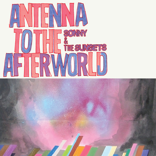 Sonny & the Sunsets - Antennae to the Afterworld