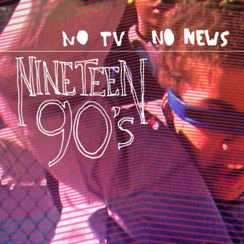 Nineteen 90's - No TV No News