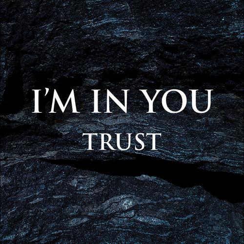 I'm In You - Trust