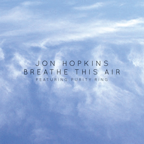 jon hopkins breathe this air feat purity ring