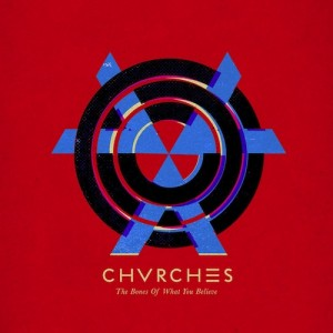 Chvrches_-_The_Bones_of_What_You_Believe