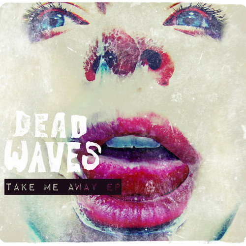 Dead Waves - Take Me Away EP